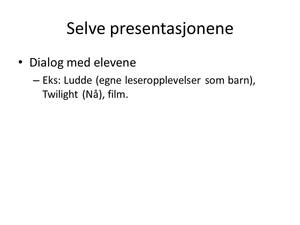 Selve presentasjonene • Dialog med elevene – Eks: Ludde (egne leseropplevelser som barn), Twilight (Nå), film.