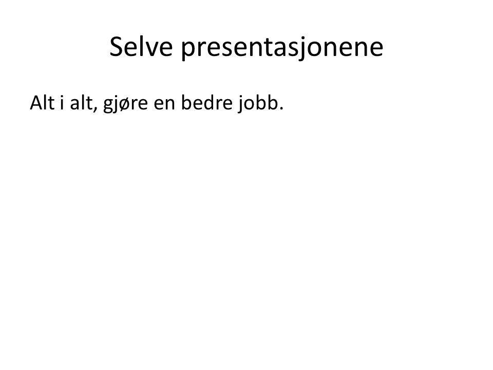 Selve presentasjonene Alt i alt, gjøre en bedre jobb.