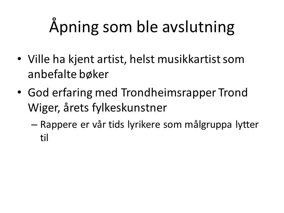 Åpning som ble avslutning • Ville ha kjent artist, helst musikkartist som anbefalte bøker • God erfaring med Trondheimsrapper Trond Wiger, årets fylke