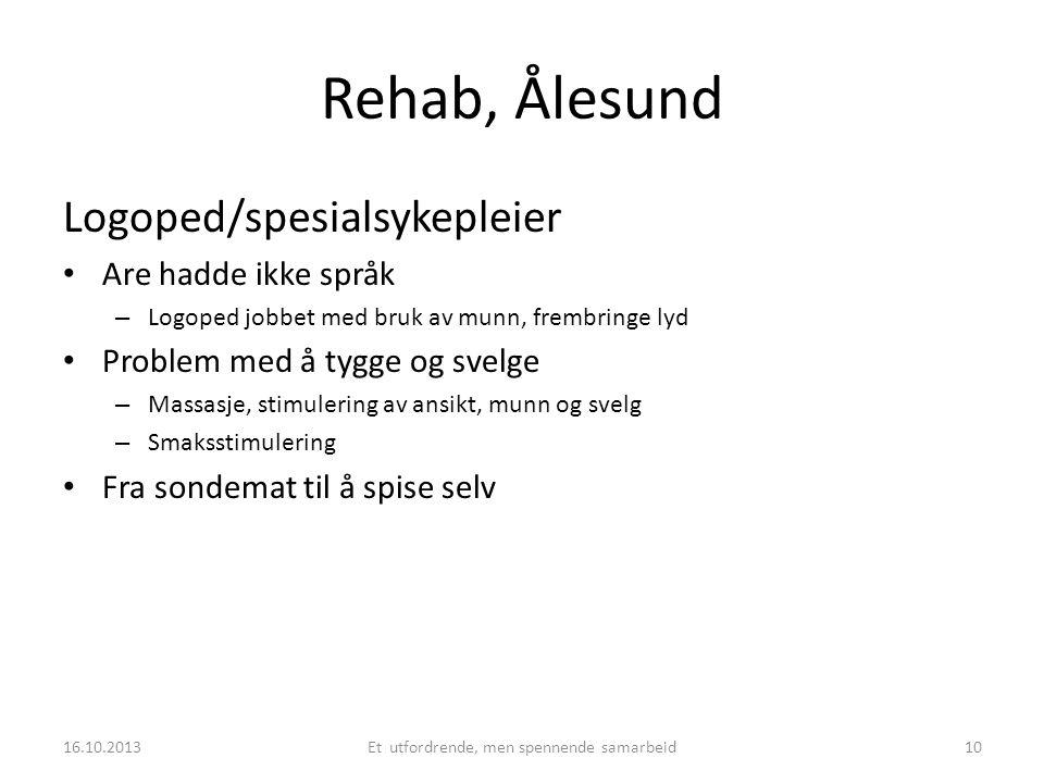 Rehab, Ålesund Logoped/spesialsykepleier • Are hadde ikke språk – Logoped jobbet med bruk av munn, frembringe lyd • Problem med å tygge og svelge – Ma