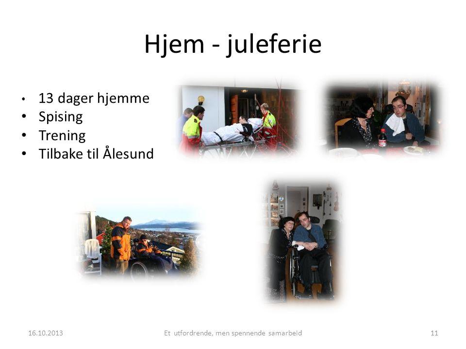Hjem - juleferie • 13 dager hjemme • Spising • Trening • Tilbake til Ålesund 16.10.2013Et utfordrende, men spennende samarbeid11