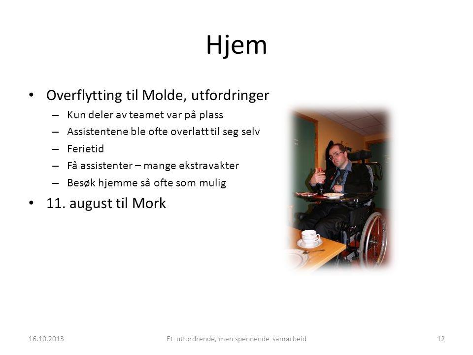 Hjem • Overflytting til Molde, utfordringer – Kun deler av teamet var på plass – Assistentene ble ofte overlatt til seg selv – Ferietid – Få assistent