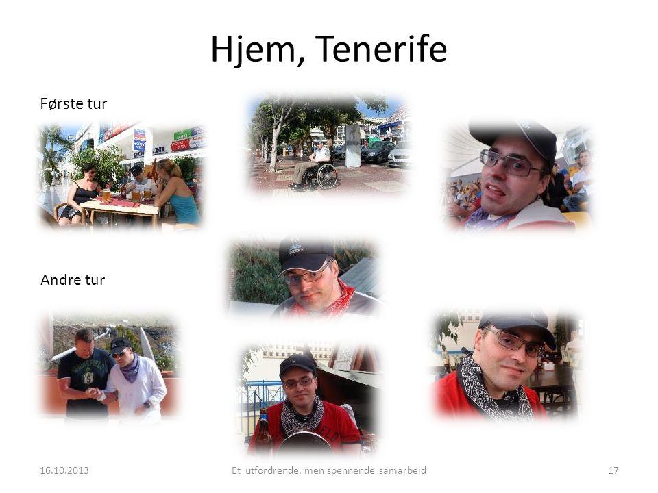 Hjem, Tenerife Første tur Andre tur 16.10.2013Et utfordrende, men spennende samarbeid17