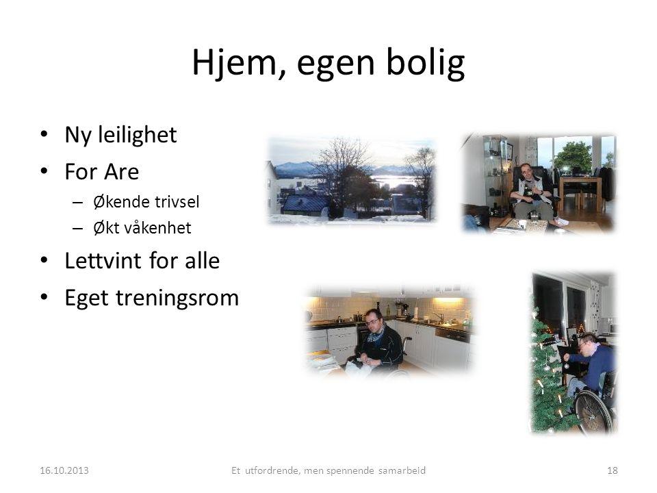 Hjem, egen bolig • Ny leilighet • For Are – Økende trivsel – Økt våkenhet • Lettvint for alle • Eget treningsrom 16.10.2013Et utfordrende, men spennen