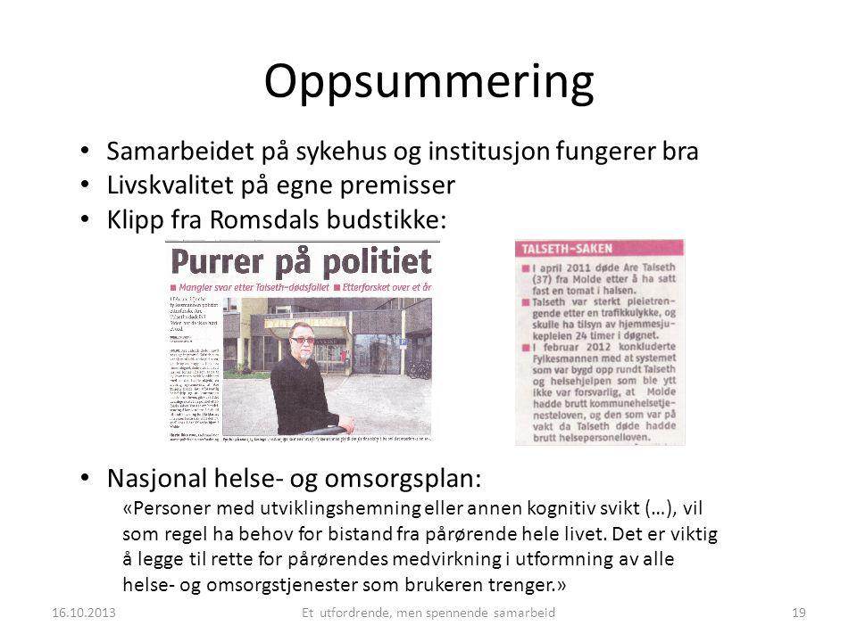 Oppsummering • Samarbeidet på sykehus og institusjon fungerer bra • Livskvalitet på egne premisser • Klipp fra Romsdals budstikke: • Nasjonal helse- o