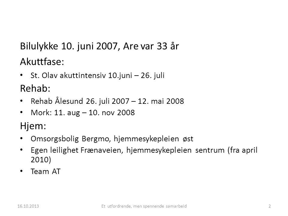 Bilulykke 10. juni 2007, Are var 33 år Akuttfase: • St. Olav akuttintensiv 10.juni – 26. juli Rehab: • Rehab Ålesund 26. juli 2007 – 12. mai 2008 • Mo