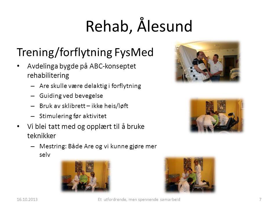 Rehab, Ålesund Trening/forflytning FysMed • Avdelinga bygde på ABC-konseptet rehabilitering – Are skulle være delaktig i forflytning – Guiding ved bev