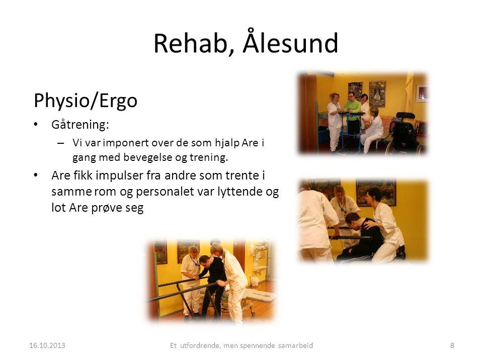 Rehab, Ålesund Physio/Ergo • Gåtrening: – Vi var imponert over de som hjalp Are i gang med bevegelse og trening. • Are fikk impulser fra andre som tre