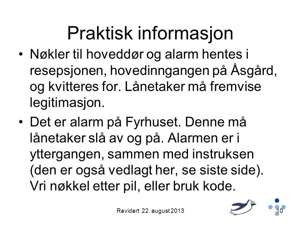 Praktisk informasjon •Nøkler til hoveddør og alarm hentes i resepsjonen, hovedinngangen på Åsgård, og kvitteres for.