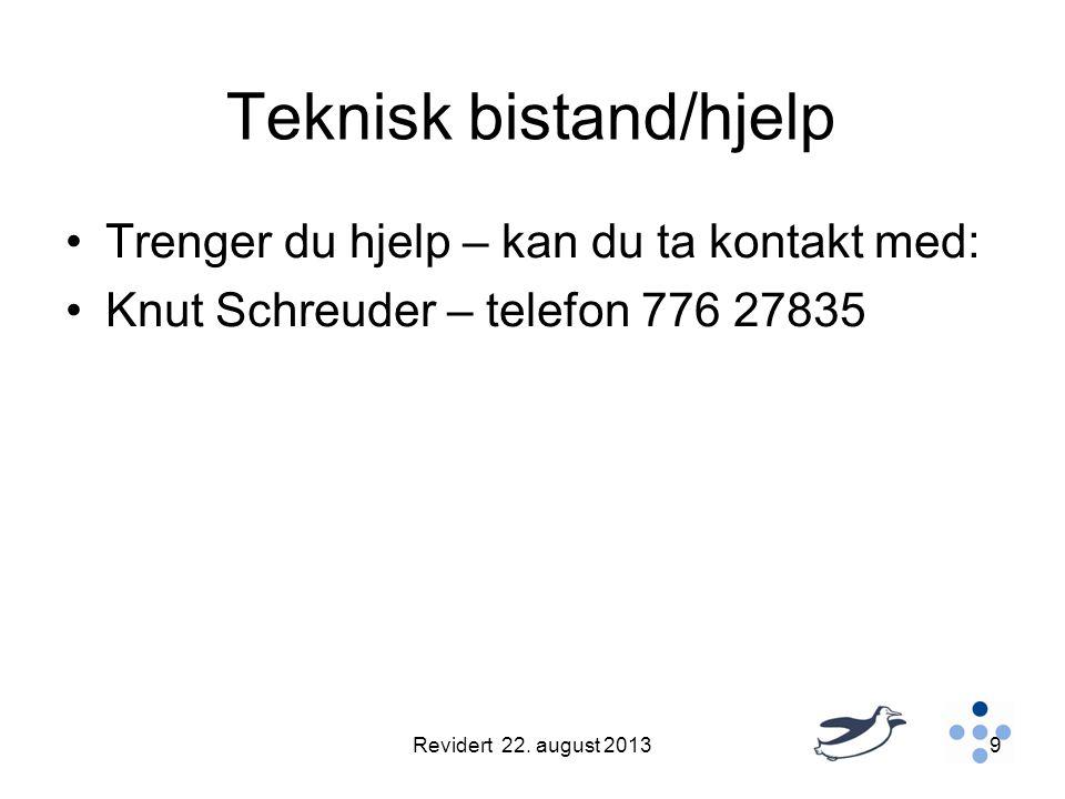 Teknisk bistand/hjelp •Trenger du hjelp – kan du ta kontakt med: •Knut Schreuder – telefon 776 27835 Revidert 22.