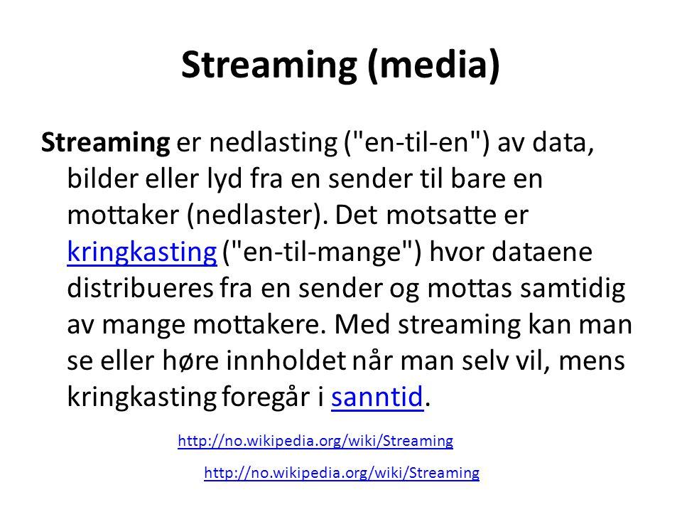Streaming (media) Streaming er nedlasting ( en-til-en ) av data, bilder eller lyd fra en sender til bare en mottaker (nedlaster).