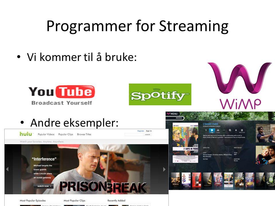 Programmer for Streaming • Vi kommer til å bruke: • Andre eksempler: