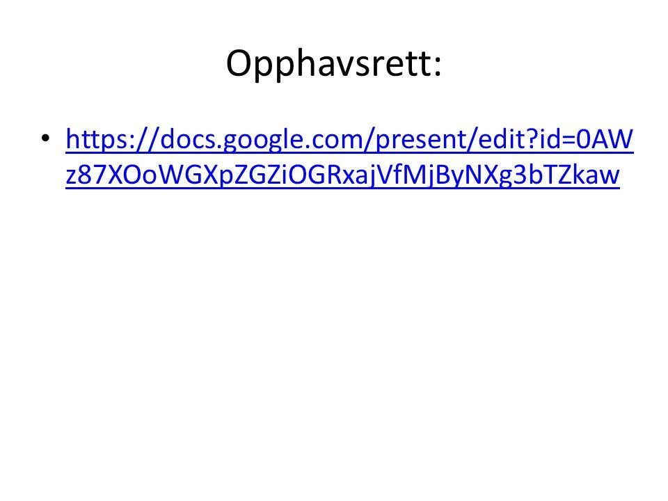 Opphavsrett: • https://docs.google.com/present/edit id=0AW z87XOoWGXpZGZiOGRxajVfMjByNXg3bTZkaw https://docs.google.com/present/edit id=0AW z87XOoWGXpZGZiOGRxajVfMjByNXg3bTZkaw