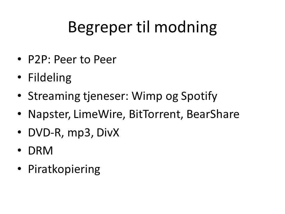 Begreper til modning • P2P: Peer to Peer • Fildeling • Streaming tjeneser: Wimp og Spotify • Napster, LimeWire, BitTorrent, BearShare • DVD-R, mp3, DivX • DRM • Piratkopiering