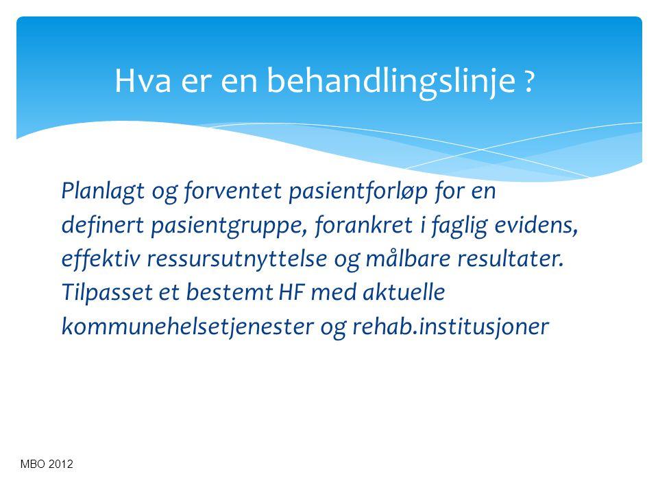 Hva er en behandlingslinje ? Planlagt og forventet pasientforløp for en definert pasientgruppe, forankret i faglig evidens, effektiv ressursutnyttelse