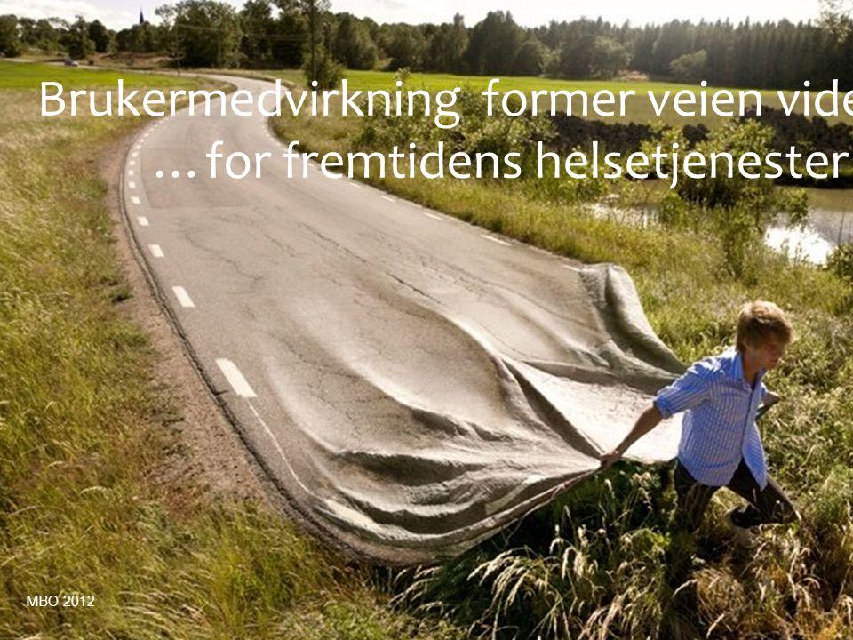 Brukermedvirkning former veien videre… …for fremtidens helsetjenester MBO 2012