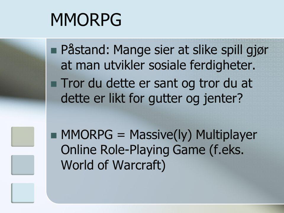 MMORPG  Påstand: Mange sier at slike spill gjør at man utvikler sosiale ferdigheter.  Tror du dette er sant og tror du at dette er likt for gutter o