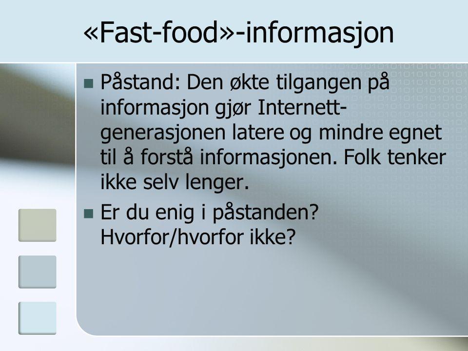 «Fast-food»-informasjon  Påstand: Den økte tilgangen på informasjon gjør Internett- generasjonen latere og mindre egnet til å forstå informasjonen. F