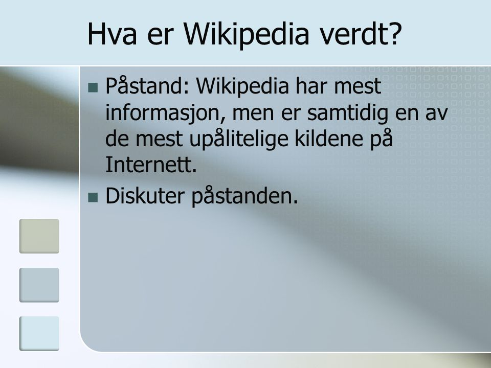 Hva er Wikipedia verdt?  Påstand: Wikipedia har mest informasjon, men er samtidig en av de mest upålitelige kildene på Internett.  Diskuter påstande