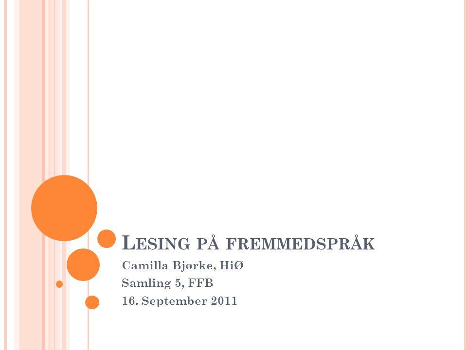 L ESING PÅ FREMMEDSPRÅK Camilla Bjørke, HiØ Samling 5, FFB 16. September 2011