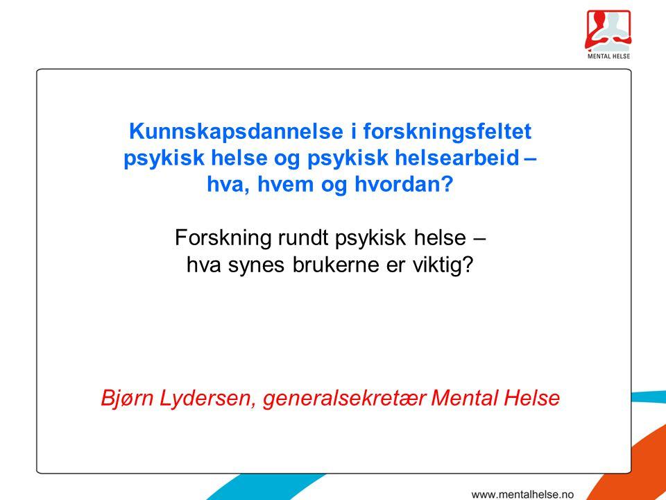 Kunnskapsdannelse i forskningsfeltet psykisk helse og psykisk helsearbeid – hva, hvem og hvordan? Forskning rundt psykisk helse – hva synes brukerne e