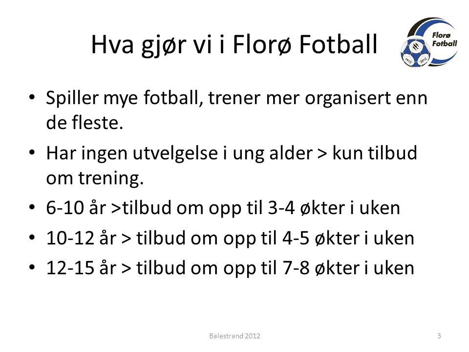 Hva gjør vi i Florø Fotball • Spiller mye fotball, trener mer organisert enn de fleste.