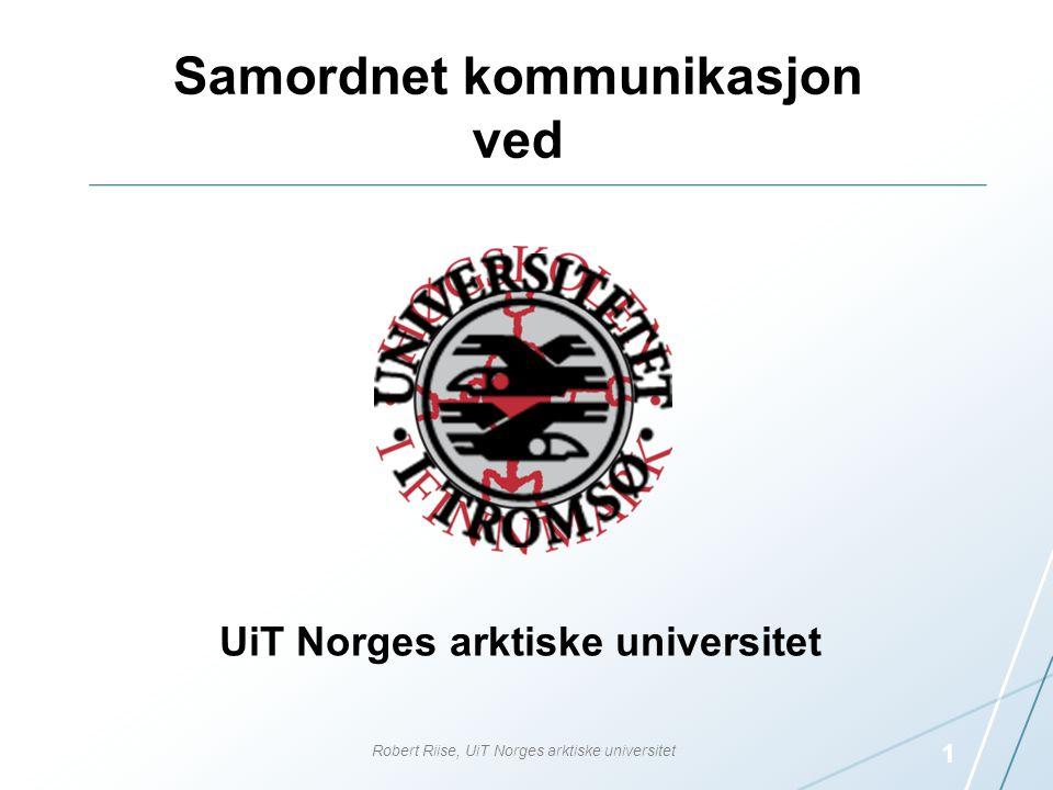 Samordnet kommunikasjon ved 1 Robert Riise, UiT Norges arktiske universitet UiT Norges arktiske universitet