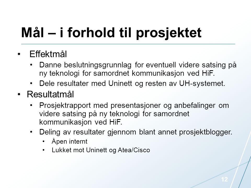 Mål – i forhold til prosjektet • Effektmål •Danne beslutningsgrunnlag for eventuell videre satsing på ny teknologi for samordnet kommunikasjon ved HiF