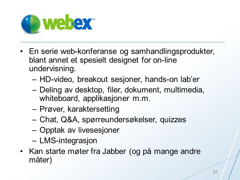 •En serie web-konferanse og samhandlingsprodukter, blant annet et spesielt designet for on-line undervisning. –HD-video, breakout sesjoner, hands-on l