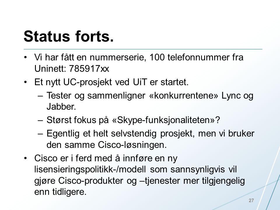 Status forts. •Vi har fått en nummerserie, 100 telefonnummer fra Uninett: 785917xx •Et nytt UC-prosjekt ved UiT er startet. –Tester og sammenligner «k