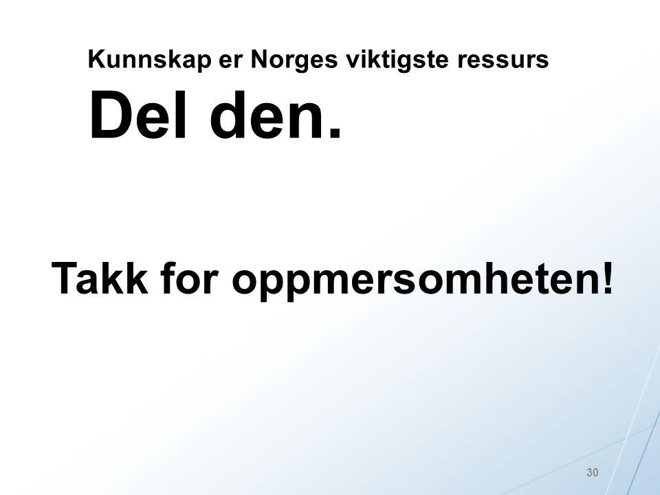 30 Kunnskap er Norges viktigste ressurs Del den. Takk for oppmersomheten!