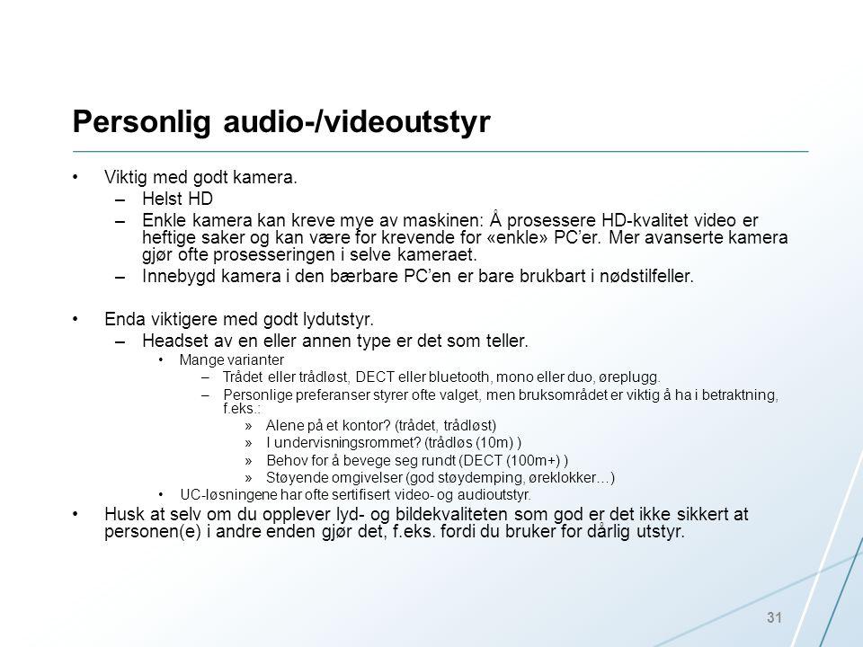 Personlig audio-/videoutstyr •Viktig med godt kamera. –Helst HD –Enkle kamera kan kreve mye av maskinen: Å prosessere HD-kvalitet video er heftige sak