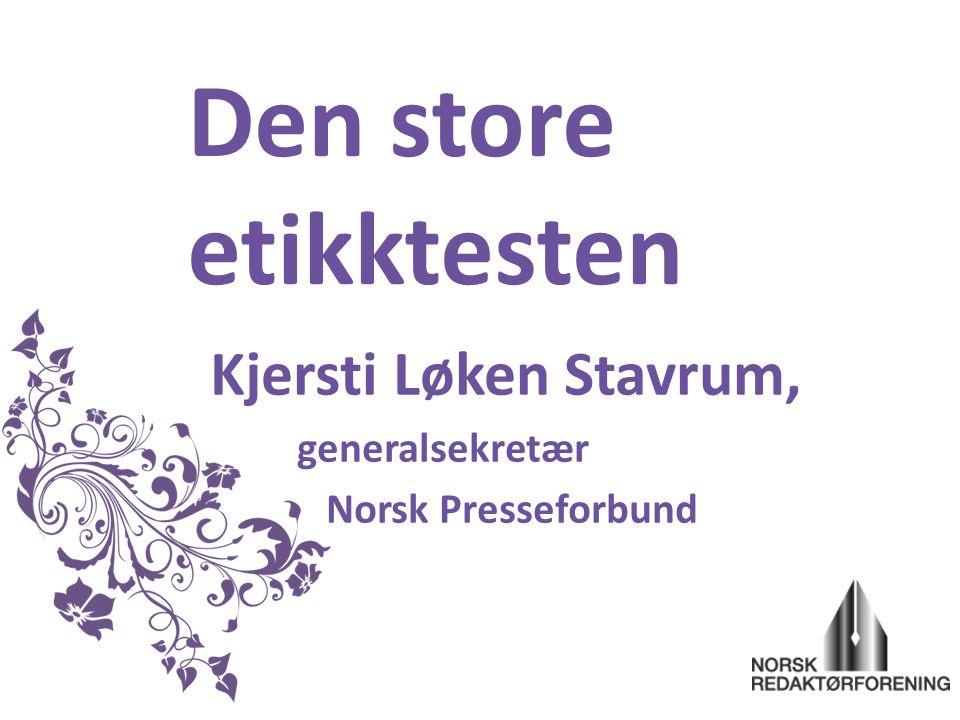 Den store etikktesten Kjersti Løken Stavrum, generalsekretær Norsk Presseforbund