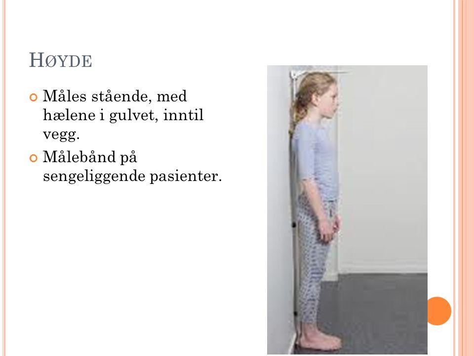 H ØYDE Måles stående, med hælene i gulvet, inntil vegg. Målebånd på sengeliggende pasienter.