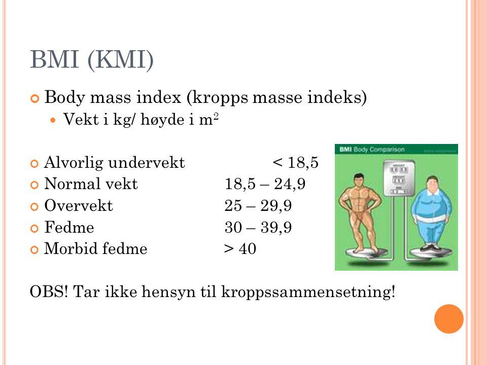 BMI (KMI) Body mass index (kropps masse indeks)  Vekt i kg/ høyde i m 2 Alvorlig undervekt< 18,5 Normal vekt18,5 – 24,9 Overvekt25 – 29,9 Fedme30 – 3