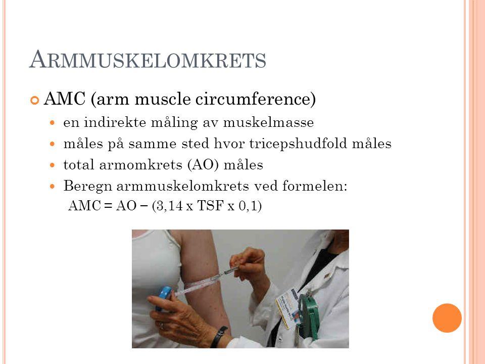 A RMMUSKELOMKRETS AMC (arm muscle circumference)  en indirekte måling av muskelmasse  måles på samme sted hvor tricepshudfold måles  total armomkre
