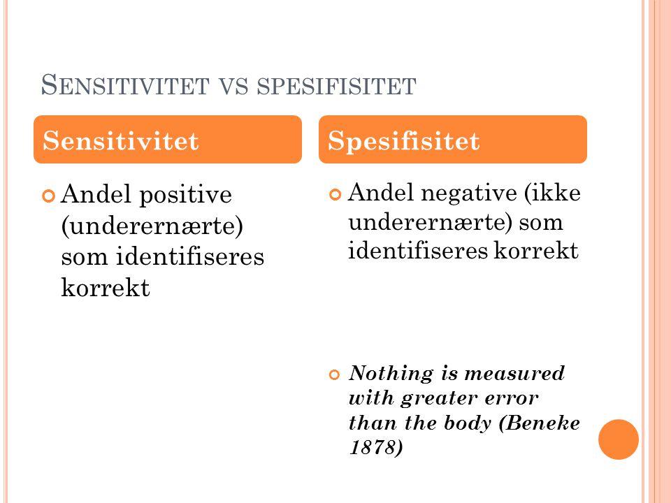 S ENSITIVITET VS SPESIFISITET Andel positive (underernærte) som identifiseres korrekt Andel negative (ikke underernærte) som identifiseres korrekt Not
