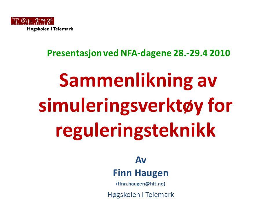 Sammenlikning av simuleringsverktøy for reguleringsteknikk Av Finn Haugen (finn.haugen@hit.no) Presentasjon ved NFA-dagene 28.-29.4 2010 Høgskolen i Telemark