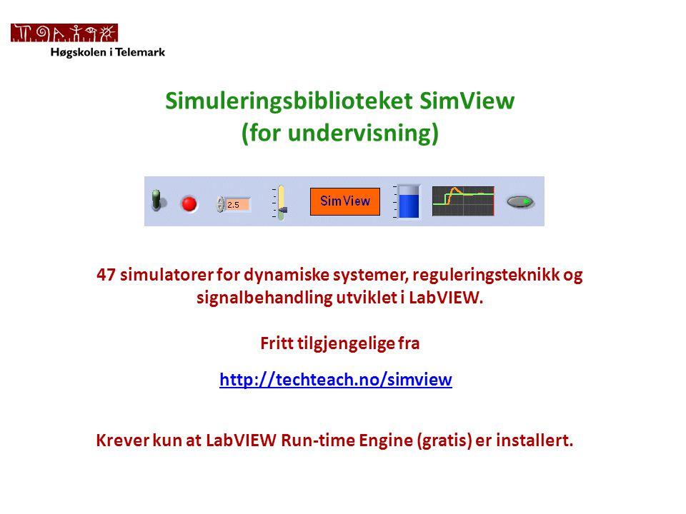 Simuleringsbiblioteket SimView (for undervisning) http://techteach.no/simview 47 simulatorer for dynamiske systemer, reguleringsteknikk og signalbehandling utviklet i LabVIEW.