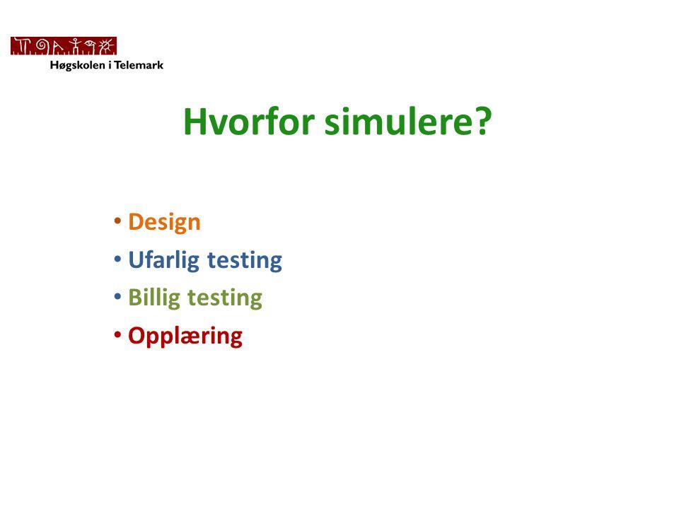 Hvorfor simulere? • Design • Ufarlig testing • Billig testing • Opplæring