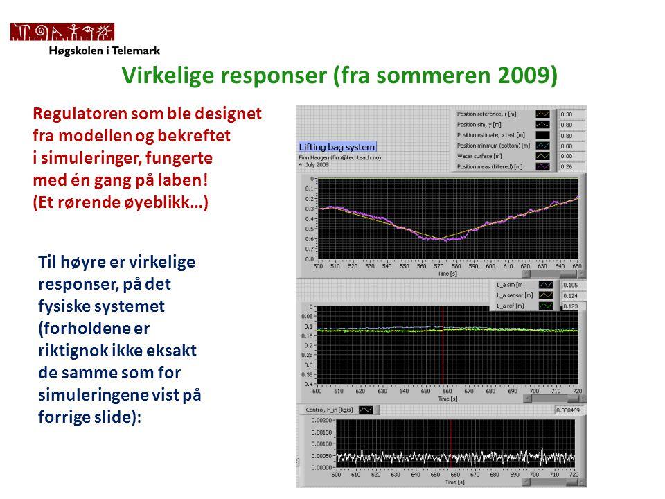 Virkelige responser (fra sommeren 2009) Til høyre er virkelige responser, på det fysiske systemet (forholdene er riktignok ikke eksakt de samme som for simuleringene vist på forrige slide): Regulatoren som ble designet fra modellen og bekreftet i simuleringer, fungerte med én gang på laben.