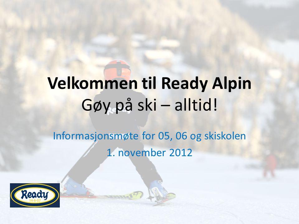 Velkommen til Ready Alpin Gøy på ski – alltid. Informasjonsmøte for 05, 06 og skiskolen 1.