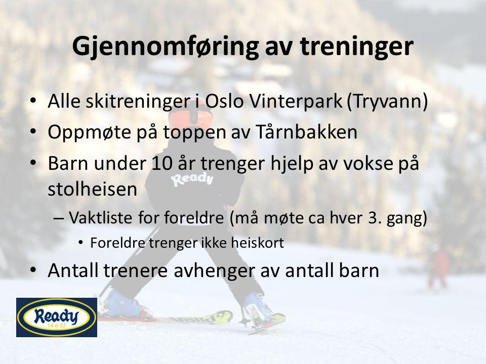 Gjennomføring av treninger • Alle skitreninger i Oslo Vinterpark (Tryvann) • Oppmøte på toppen av Tårnbakken • Barn under 10 år trenger hjelp av vokse på stolheisen – Vaktliste for foreldre (må møte ca hver 3.