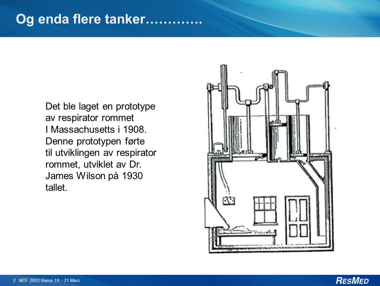 Og enda flere tanker…………. 2 MTF 2012 Røros 19 – 21 Mars Det ble laget en prototype av respirator rommet I Massachusetts i 1908. Denne prototypen førte