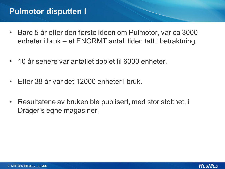 Pulmotor disputten I •Bare 5 år etter den første ideen om Pulmotor, var ca 3000 enheter i bruk – et ENORMT antall tiden tatt i betraktning. •10 år sen