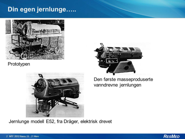 Din egen jernlunge….. 2 MTF 2012 Røros 19 – 21 Mars Prototypen Den første masseproduserte vanndrevne jernlungen Jernlunge modell E52, fra Dräger, elek