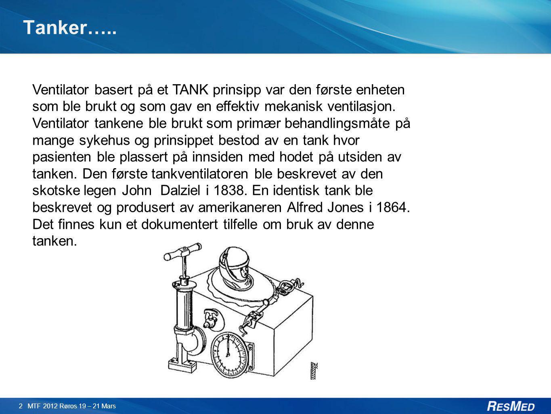 Tanker….. 2 MTF 2012 Røros 19 – 21 Mars Ventilator basert på et TANK prinsipp var den første enheten som ble brukt og som gav en effektiv mekanisk ven