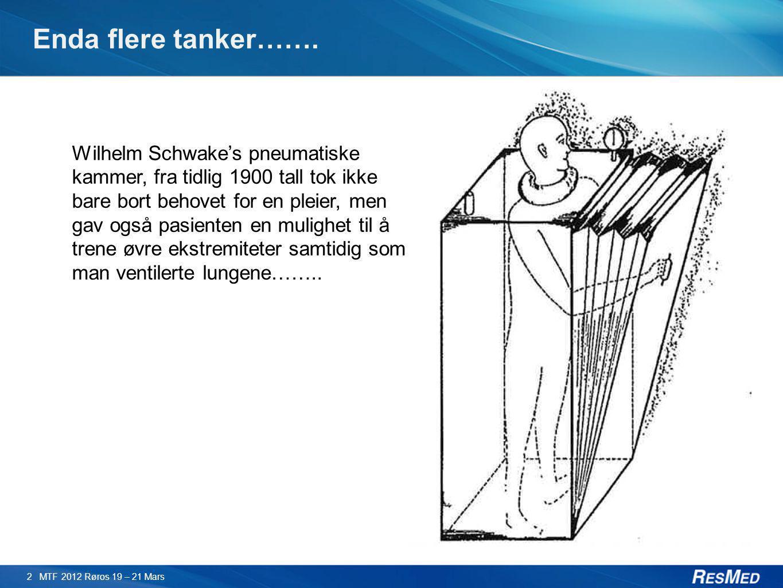 Enda flere tanker……. 2 MTF 2012 Røros 19 – 21 Mars Wilhelm Schwake's pneumatiske kammer, fra tidlig 1900 tall tok ikke bare bort behovet for en pleier