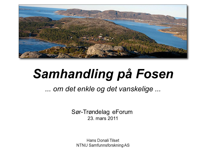 Samhandling på Fosen... om det enkle og det vanskelige... Sør-Trøndelag eForum 23. mars 2011 Hans Donali Tilset NTNU Samfunnsforskning AS