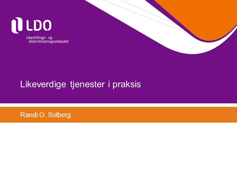 Likeverdige tjenester i praksis Randi O. Solberg